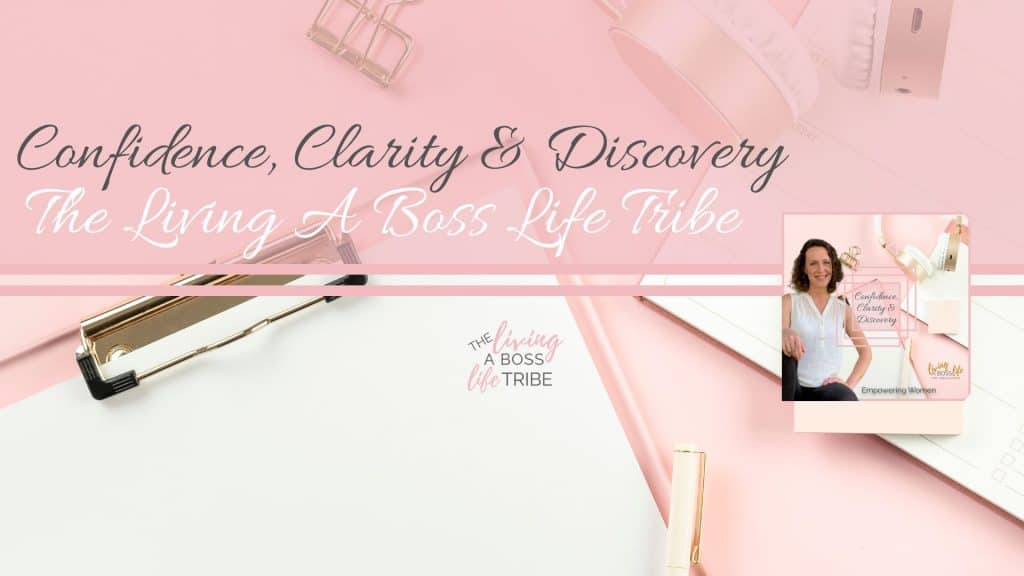 The Living A Boss Life Tribe Empowering Women to build their confidence, find clarity and discover their passion and purpose
