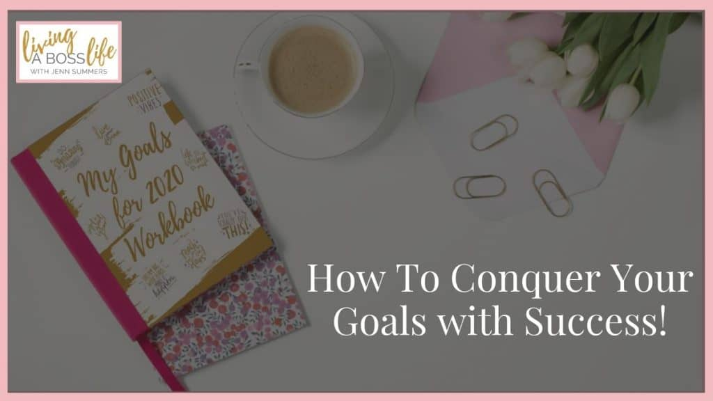 How to Conquer Your Goals with Success!