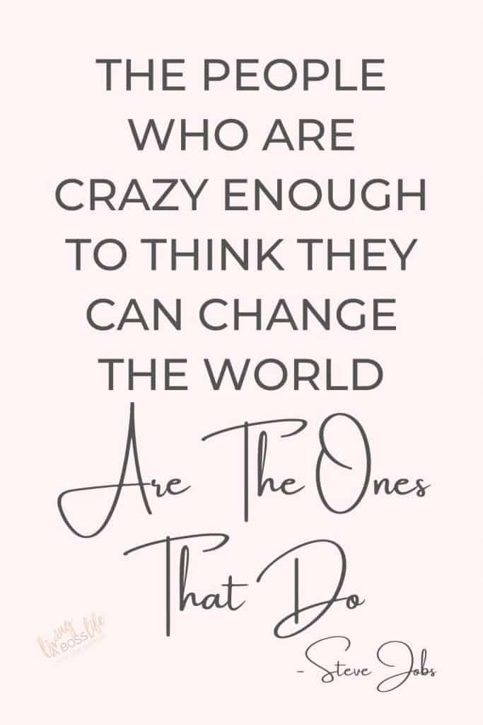 The People Who Are Crazy Enough To Think They Can Change The World Are The Ones Who Do -Steve JobsWe have it within us to make the world a better place, if we believe we can we can do anything! 7 Beautiful life quotes to inspire. #LifeQuotes #QuotesToLifeBy #InspirationalQuotes #ChangeTheWorld