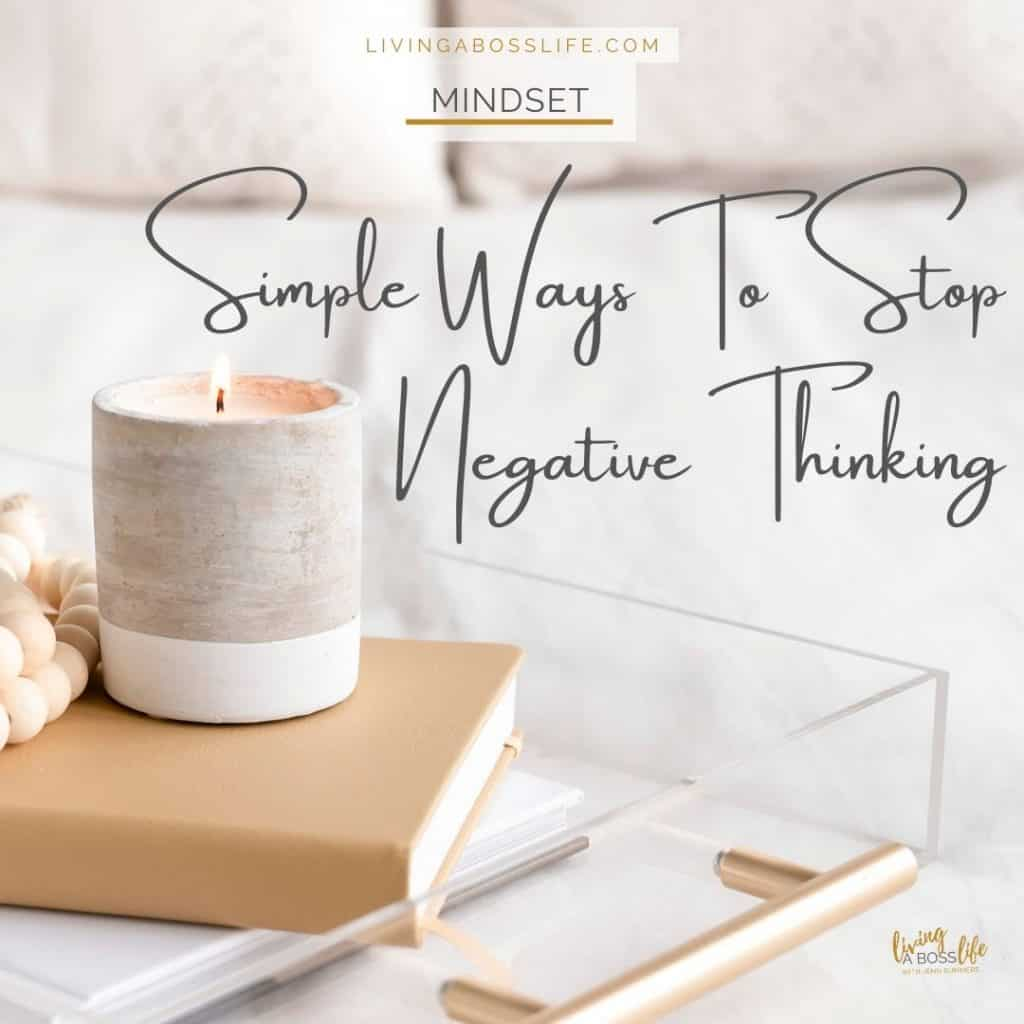 Simple ways to stop negative thinking. These 5 actions can be implemented into your life allowing you to release stress and anxiety. Build up a positive mindset in a helathy way that is good for your mind, body and soul. Read more at livingabosslife.com