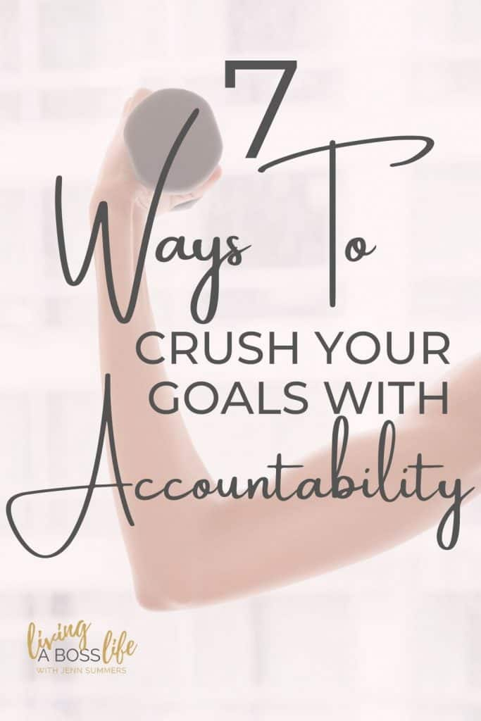7 ways to crush your goals with accountability! It is time to take action, there is no time like the present. Learn what getting accountable can do for you!