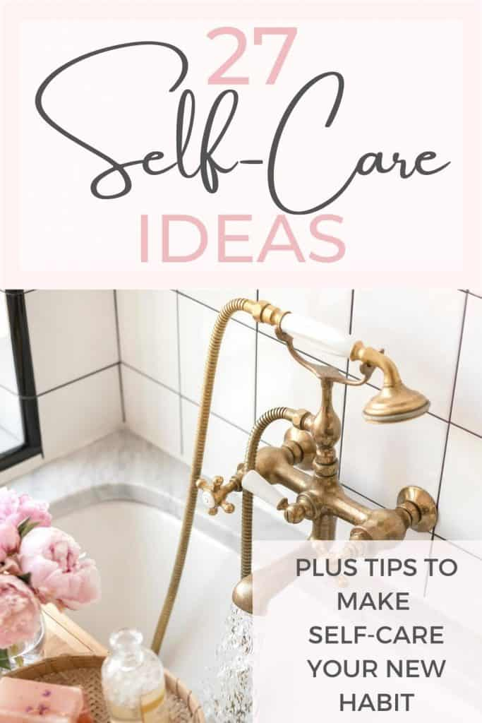 Are you overwhelmed, exhausted and fed up? It's time to do something for you! Learn some simple tips to make self-care part of your daily routine and choose form our list of 27 amazing self-love ideas!