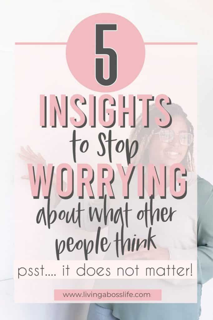 How to stop worrying about what other people think of you with 5 insights. #2 It Does Not Matter! See them all at livingabosslife.com