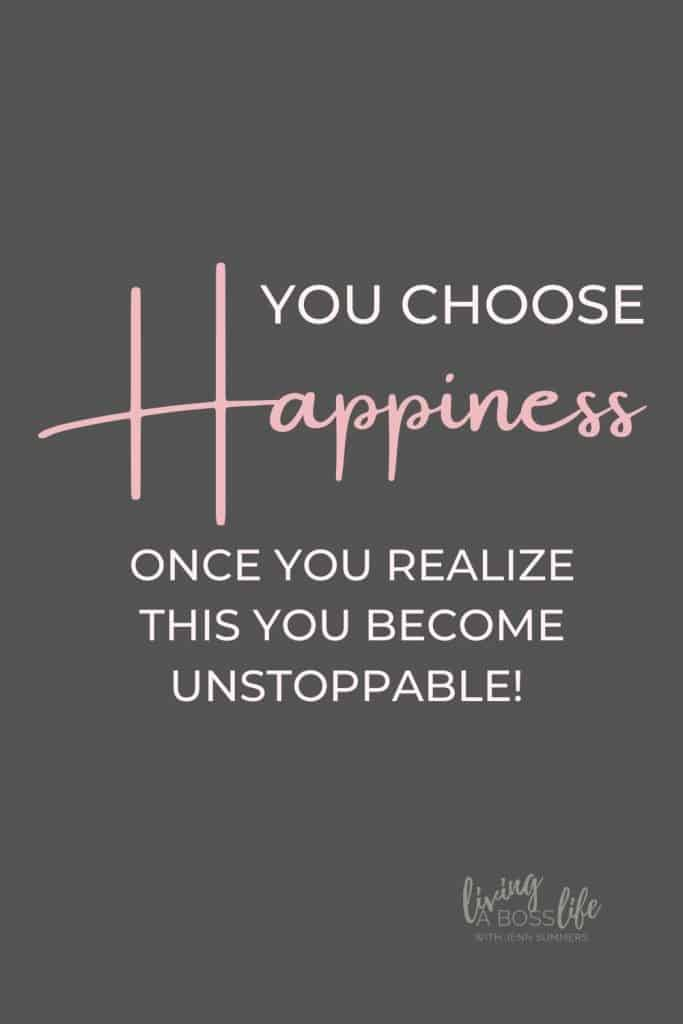 You choose happiness! Once you realize this you will become unstoppable. There is no specific time, no specific thing that makes you happy, you make you happy!