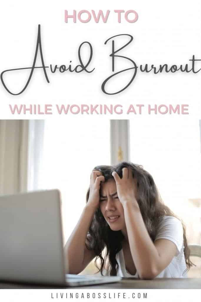How to avoid work from home burnout with 7 tips to help you define work from home life. 50% of the remote workforce is facing burnout like never before. #Burnout #WorkAtHomeBurnout #EntrepreneurBalance #WorkingFromHome #RemoteWork #HowToDealWithBurnout