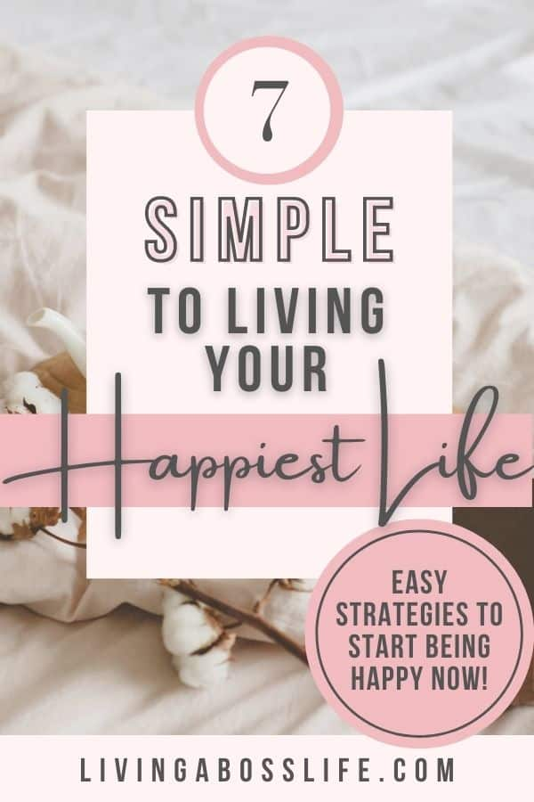 7 simple tips to living your happiest life is a compilation of the best strategies that are easy to implement to start finding your happiness right now. #2 is my favourite!