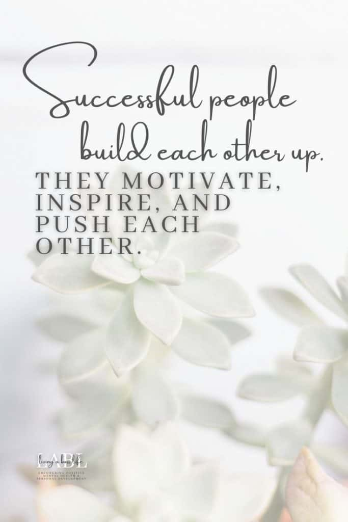 Successful people build each other up. They motivate, inspire, and push each other. - Author Unknown. This is essential to remember when you commit yourself to another person. It will help both of you find success. 20 Motivational quotes for 2020!#MotivationalQuotes #Success #Goals #DefineYourSuccess #MotivationalQuotesForWomen #MotivationalQuotesForWork #MotivationalQuotesToWorkout #LifeQuotes #PositiveQuotes #QuotesOnHappiness #QuotesOnStrength #QuotesOnEncouragement #QuotesOnSuccess #QuotesHardWork #QuotesToInspire #QuotesToMotivate #Achieve #Confidence #Motivate