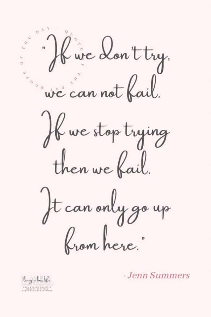 If we don't try, we can not fail. If we stop trying then we fail. It can only go up from here. -Jenn Summers The motivational quote that made me realize what my true passion in life is!#MotivationalQuotes #Success #Goals #DefineYourSuccess #MotivationalQuotesForWomen #MotivationalQuotesForWork #MotivationalQuotesToWorkout #LifeQuotes #PositiveQuotes #QuotesOnHappiness #QuotesOnStrength #QuotesOnEncouragement #QuotesOnSuccess #QuotesHardWork #QuotesToInspire #QuotesToMotivate #Achieve #Confidence #Motivate