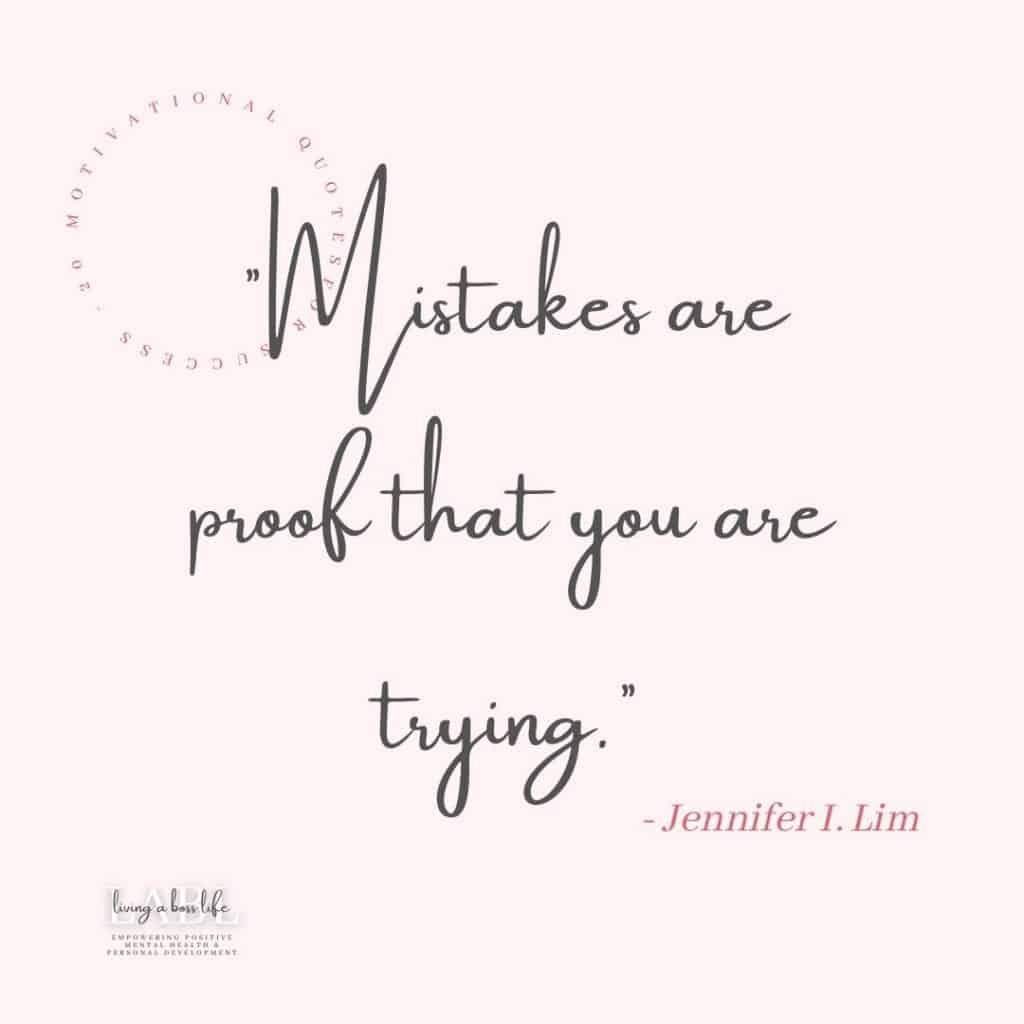 Mistakes are proof that you are trying - Jennifer I. Lim Motivational quotes to inspire you to keep trying.#MotivationalQuotes #Success #Goals #DefineYourSuccess #MotivationalQuotesForWomen #MotivationalQuotesForWork #MotivationalQuotesToWorkout #LifeQuotes #PositiveQuotes #QuotesOnHappiness #QuotesOnStrength #QuotesOnEncouragement #QuotesOnSuccess #QuotesHardWork #QuotesToInspire #QuotesToMotivate #Achieve #Confidence #Motivate