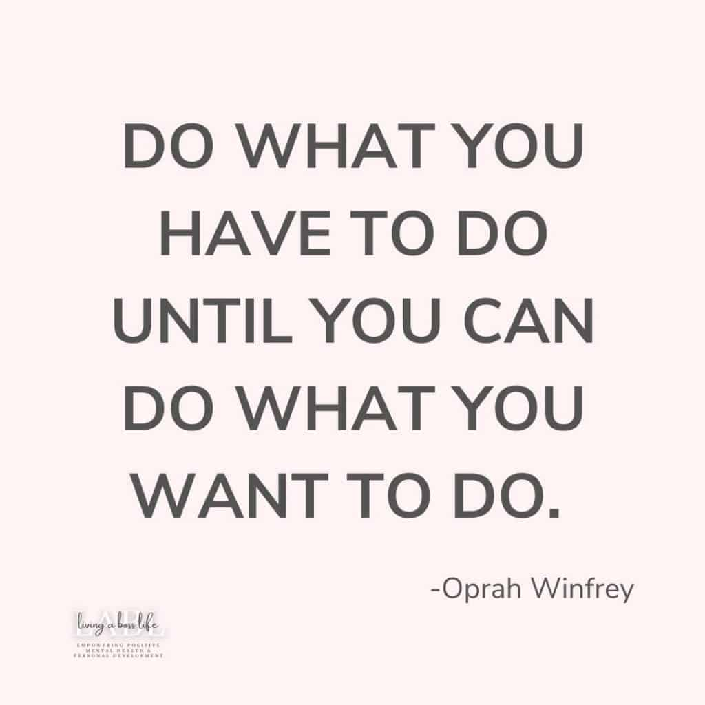 Do what you have to do until you can do what you want to do. -Oprah Winfrey. Work hard at your goals and reap the benefits of your achievements. Get inspired by our favourite Motivational Quotes at livingabosslife.com #MotivationalQuotes #Success #Goals #DefineYourSuccess #MotivationalQuotesForWomen #MotivationalQuotesForWork #MotivationalQuotesToWorkout #LifeQuotes #PositiveQuotes #QuotesOnHappiness #QuotesOnStrength #QuotesOnEncouragement #QuotesOnSuccess #QuotesHardWork #QuotesToInspire #QuotesToMotivate #Achieve #Confidence #Motivate