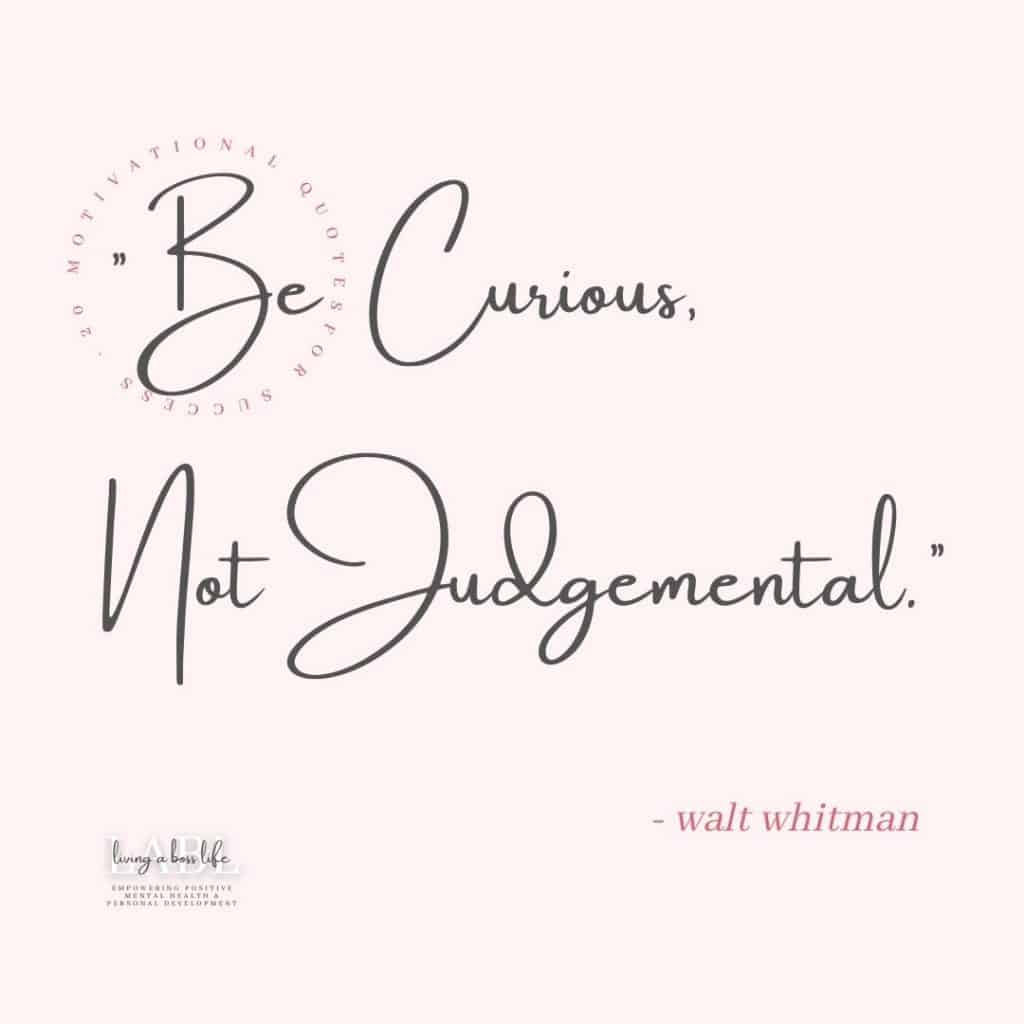 Be curious, not judgemental - Walt Whitman This motivational quote reminds us to keep an open mind while expanding our horizons. #MotivationalQuotes #Success #Goals #DefineYourSuccess #MotivationalQuotesForWomen #MotivationalQuotesForWork #MotivationalQuotesToWorkout #LifeQuotes #PositiveQuotes #QuotesOnHappiness #QuotesOnStrength #QuotesOnEncouragement #QuotesOnSuccess #QuotesHardWork #QuotesToInspire #QuotesToMotivate #Achieve #Confidence #Motivate