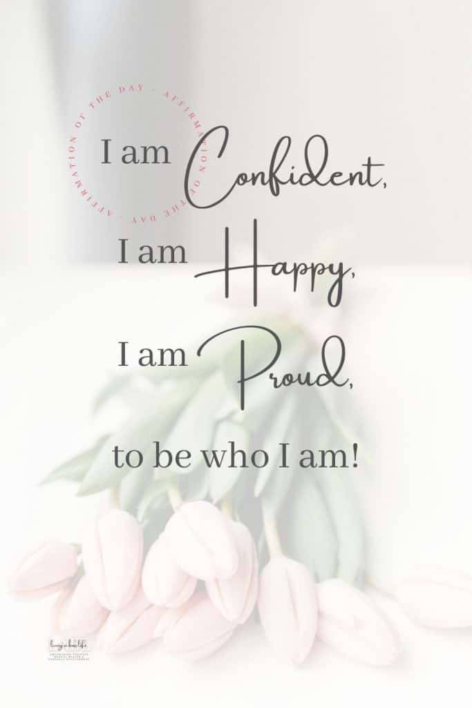 I am Confident, I am Happy, I am Proud to be who I am! Beautiful quote for a daily affirmation. Make it a habit and practice this affirmation daily for 7-30 days. See more secrets to confidence. #SelfLove #SelfCare #SelfDoubt #LimitingBeliefs #Confidence #SelfConfidence #FallInLoveWithYourself #Affirmations #Gratitude #Happiness #Empowerment #PositiveThinking #PositiveMentalHealth #PersonalDevelopment