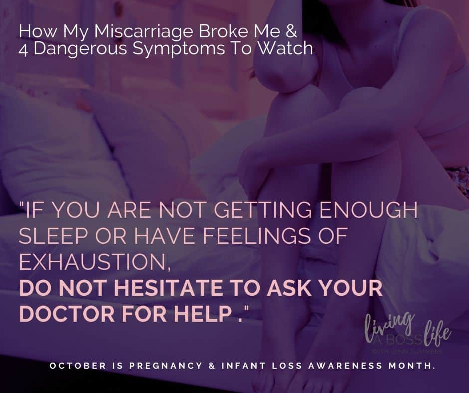 If you are not getting enough sleep or feeling exhaustion, do not hesitate to ask your doctor for help. Symptoms to watch for after a miscarriage. Insomnia.