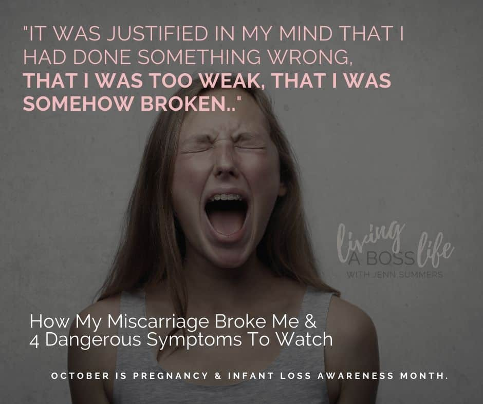 It was justified in my mind that I had done something wrong, that I was too weak, that I was somehow broken. My story of dealing with a miscarriage and the dangerous symptoms you should watch for. October is pregnancy & Infant loss awareness month. #WaveOfLight #Miscarriage #InfantLoss #Awareness #MentalHealth