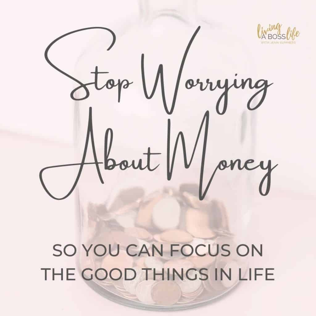 Stop worrying about money so you can focus on the good things in life. 4 things to stop worrying about #2! #Positivity #EliminatingFear