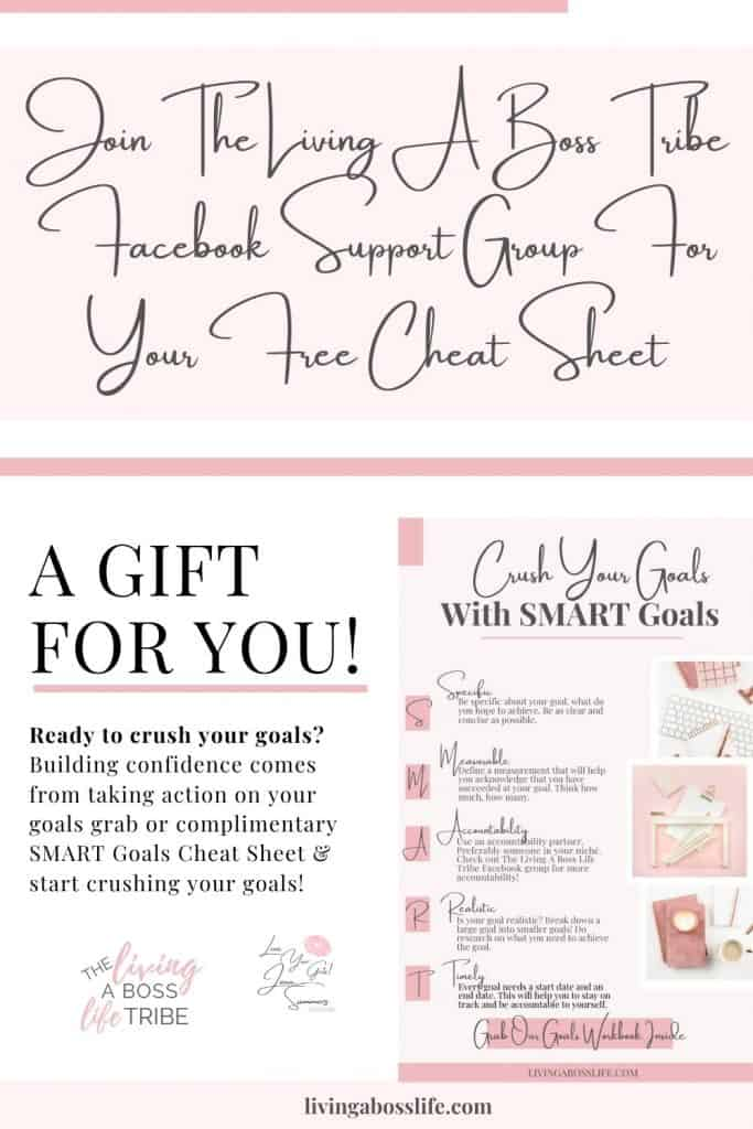 Check out our crushing goals post and join The Living A Boss Life Tribe Facebook Support Group For Your FREE SMART Goals Cheat Sheet!