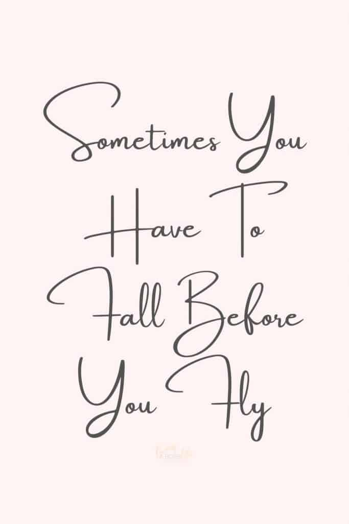 Sometimes You Have To Fall Before You Fly This beautiful life quote reminds us that success doesn't always happen the first time but you can pick yourself up and try again. 7 Beautiful life quotes to inspire. #LifeQuotes #QuotesToLifeBy #InspirationalQuotes #LifeIsBeautiful