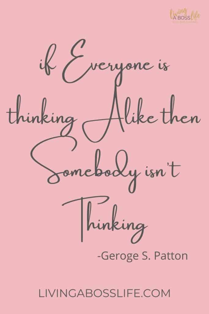 "This back to school 2020 year we need to remmeber we all have our own thought processes. As George S. Paton says so well ""if everyone is thinking alike then somebody isn't thinking"""