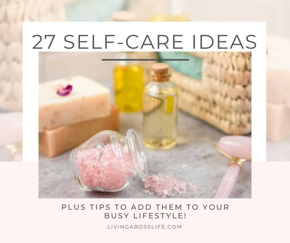 Are you overwhelmed, exhausted and fed up? It's time to do something for you! Learn some simple tips to make self-care part of your daily routine and choose form our list of 27 amazing self-love ideas! #SelfCareIdeas #SelfCareSunday #SelfCareActivities #SelfCareRoutine #SelfLove