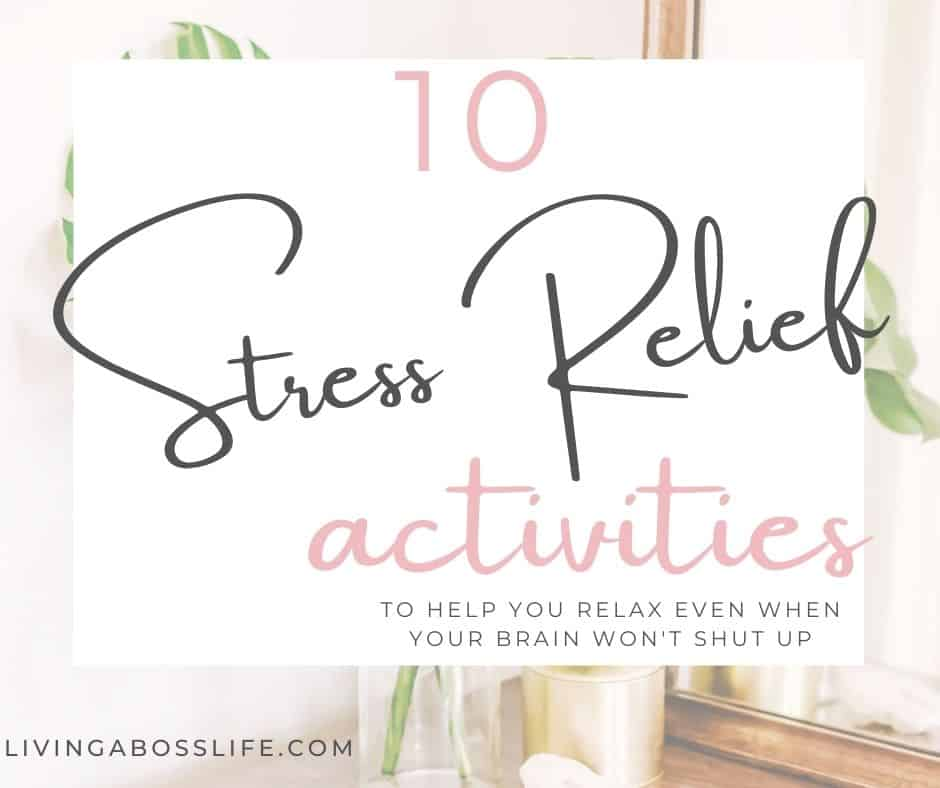 These 10 stress relief activities will help you relax even when your brain won't shut up. If you have trouble sleeping or feel anxious these relaxation techniques and significantly change your wellbeing! #StressRelief #Anxiety #QuietYourMind #Relax