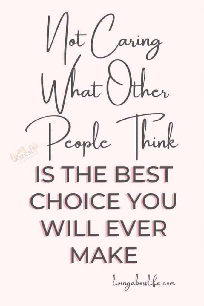 Not caring what other people think about you is the best choice you can ever make. -How To Stop Worrying About What Other People Think