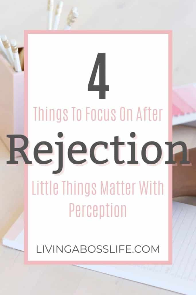 4 things to focus on after rejection to help you find a positive perception because little things matter.  Re-assess and count your blessings. See the big picture. Focus on the brushstrokes. Be grateful for what you have, what you have done and affirm that the little things matter.