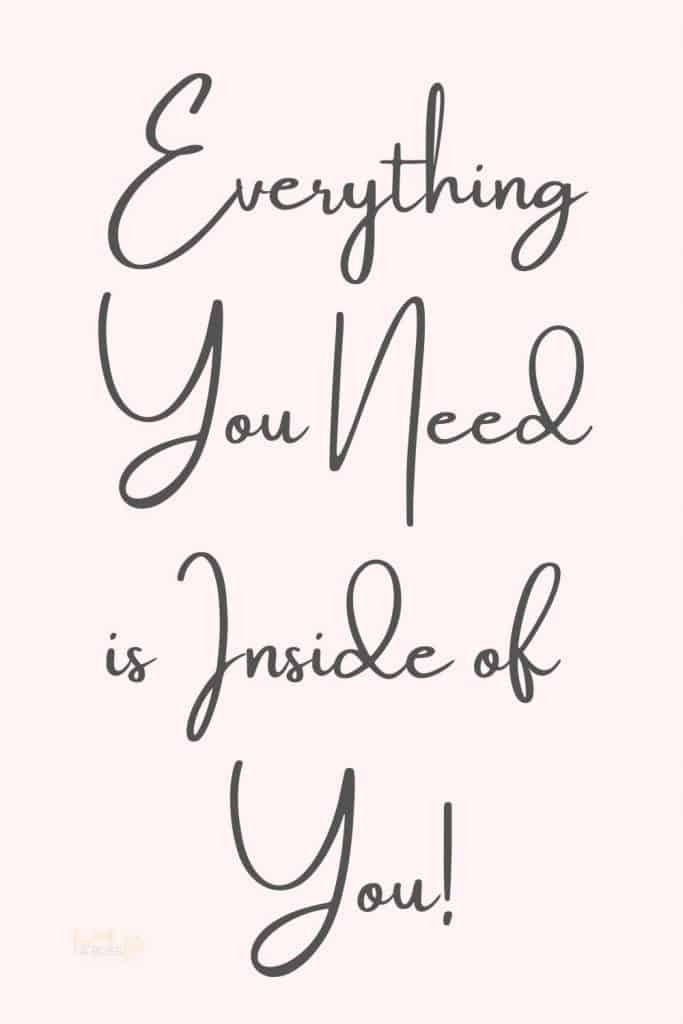 Everything you need is inside of you! Happiness is inside of you, success is inside of you, clarity is inside of you, confidence is inside of. Everything is in you once. Change your mind to find your positive attitude and start living your best life!