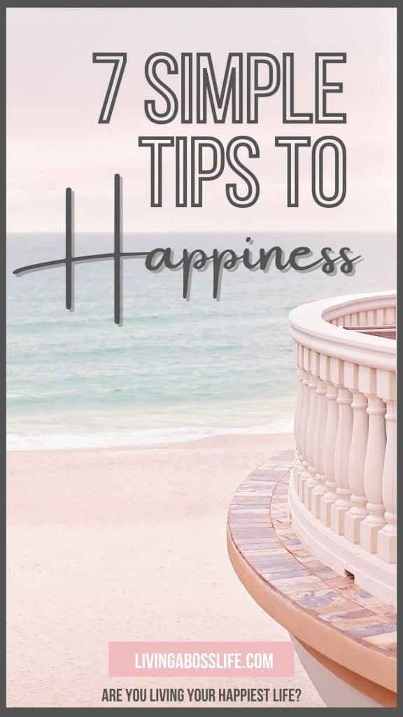 Are you living your happiest life? The 7 simple tips to happiness will help get you on track to living a happier more fulfilling life. Start now with these easy to use tips.