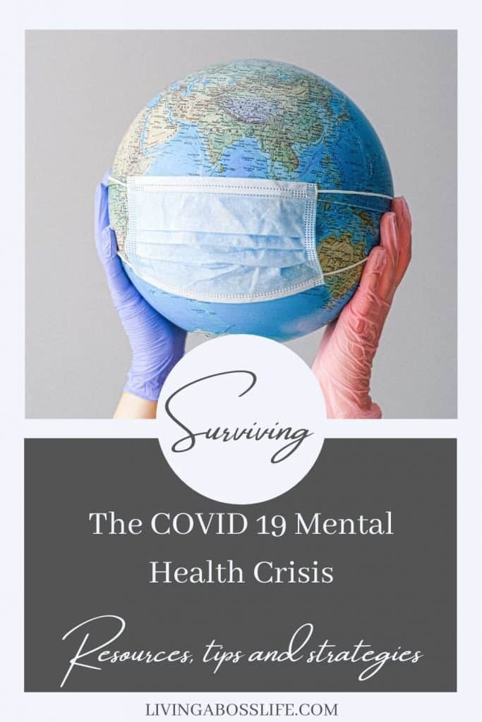 Surviving the COVID 19 Mental Health Crisis with resources, strategies, and tips to encourage a more positive mental mindset. We are all in this together and these suggestions can help you and those that you love deal with the overwhelm, despair and loss.