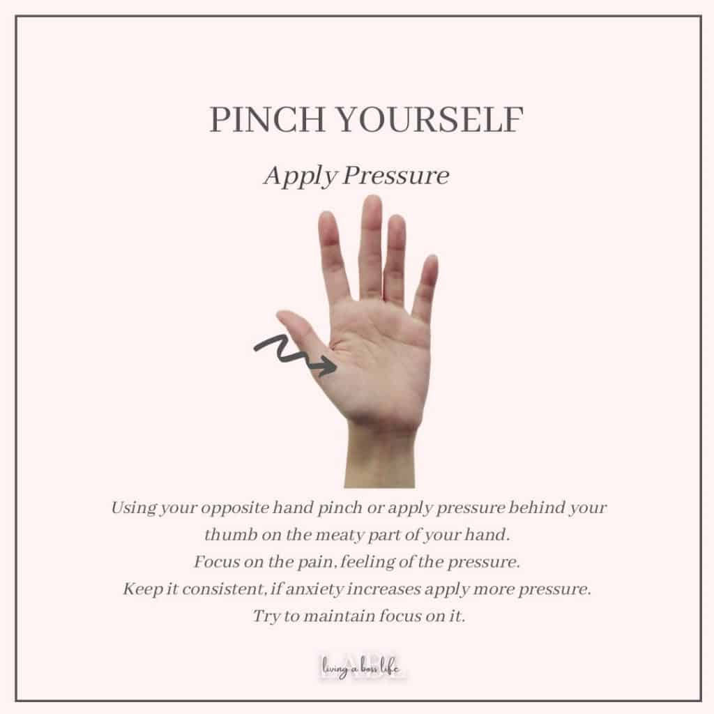What to do during an anxiety attack strategy # 1 Pinch Yourself, Apply pressure. Using your opposite hand apply pressure to the meaty part of your other hand and try to focus on only that feeling of the pressure. If the thoughts get louder increase pressure.