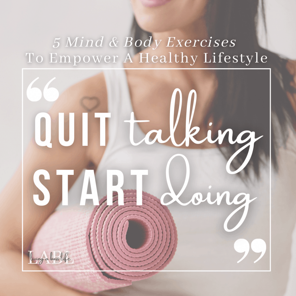 Quit Talking Start Doing! Take action towards connecting mindfulness and self-care with these 5 mind and body exercises! #Mindfulness #MindAndBody #MentalHealth #SelfCare #SelfLove #ToneYourBody #Exercises #Yoga #TaiChi #Pilates #Walking #Dance