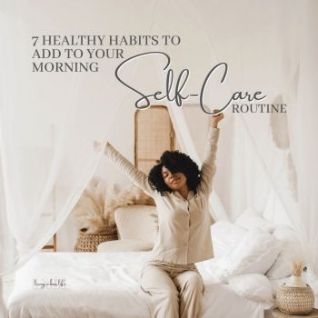 Practicing a morning self-care routine is an amazing way to start your day off right with a self-loving, mindful mind. Add these 7 habits to your routine! #MorningRoutine #SelfCare #SelfLove #Happiness #Gratitude #Journal #HealthyHabits #CreatingHabits #PracticeSelfCare #SkinCareRoutine